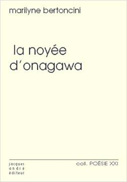 Marilyne Bertoncini,  La Noyée d'Onagawa  par Angèle Paoli
