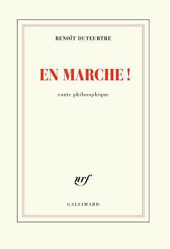 En Marche ! (conte philosophique ) de Benoit Duteurtre