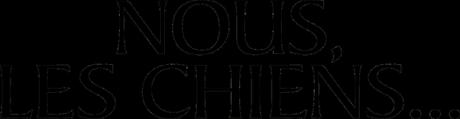 Nouvelle date de sortie pour NOUS, LES CHIENS... ! le 8 Avril au au Cinéma