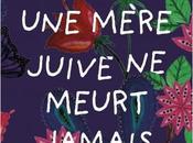 """""""Une mère juive meurt jamais"""" roman Patrice Abbou, pépite d'humour tendresse, lire, aimer, offrir partager, pour vous réconcilier avec celles ceux êtes confiné-e-s"""