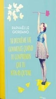 Ta deuxième vie commence quand tu comprends que tu n'en as qu'une, de Giordano Raphaëlle.