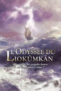 Chroniques des secondes heures de Tanglemhor, tome 2 : L'Odyssée du Liokûmkän, de Azaël Jhelil