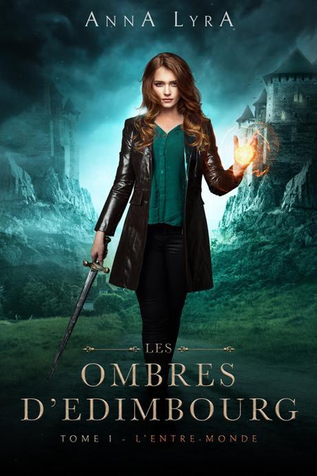 Les Ombres d'Edimbourg, tome 1 : L'Entre-Monde de Anna Lyra
