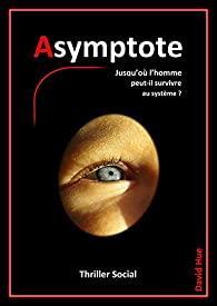 Asymptote - David HUE Jusqu'où l'homme peut-il survivre au système ?