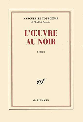 L'oeuvre au noir - Marguerite Yourcenar