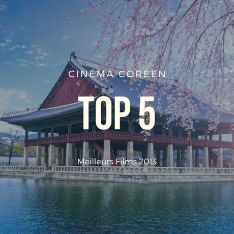 TOP 5 des MEILLEURS FILMS CORÉENS de 2013