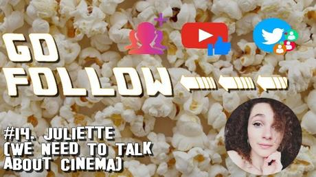 [GO FOLLOW] : Épisode #14. Juliette / We Need To Talk About Cinema