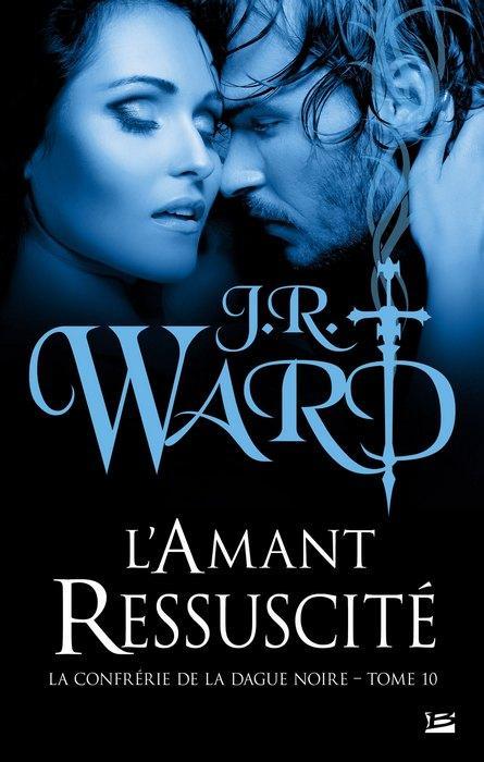 La Confrérie de la dague noire, tome 10 : L'Amant ressuscité de J.R. Ward