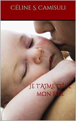 Je t'aime déjà mon fils de Céline Camisuli
