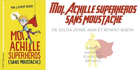 Moi, Achille, superhéros sans moustache • Zelda Zonk, Mim et Benoit Bajon