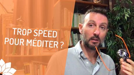 Trop Speed Pour Méditer ?