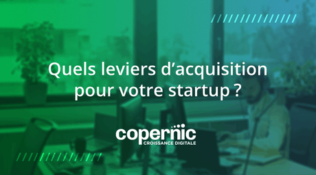 Quels leviers d'acquisition pour votre startup?