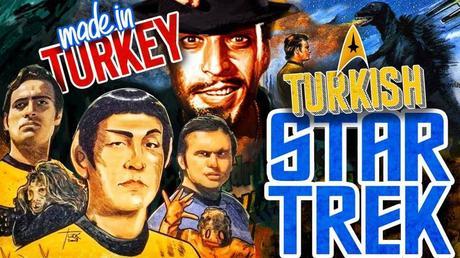 Turkish Star Trek, et Autres Joyeux Nanars de Juillet
