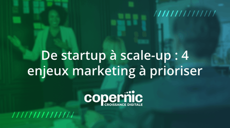 De startup à scale-up : 4 enjeux marketing à prioriser