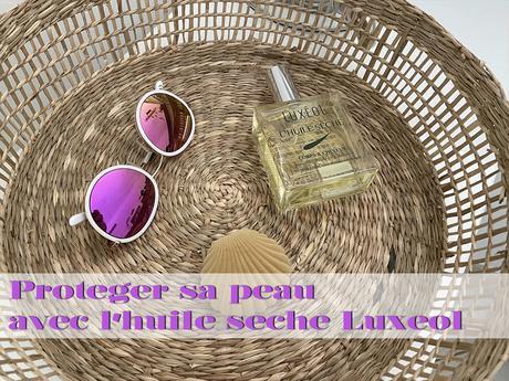 Protéger sa peau avec l'huile sèche Luxéol