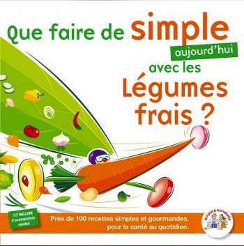 Que faire de simple… avec les légumes frais  – un guide de recettes saines pour mieux manger au quotidien