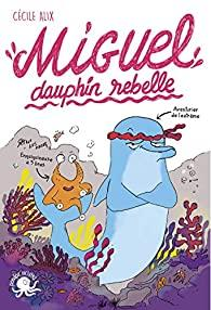 Miguel, dauphin rebelle de Cécile Alix