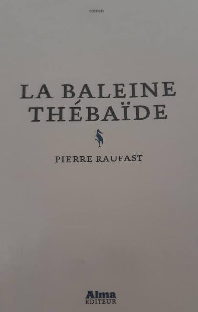La Baleine Thébaïde - Pierre Raufast (the big déception : un petit ***)