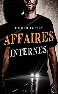 Affaires internes - Didier FOSSEY