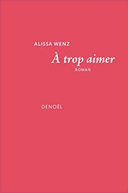 Couverture d'A trop aimer d'Alissa Wenz