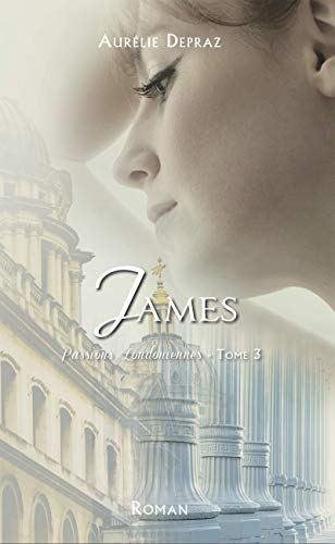 Passions Londoniennes, tome 3 : James de Aurélie Depraz