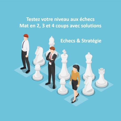 Echec et mat en 2, 3 et 4 coups avec solutions en bas de page.