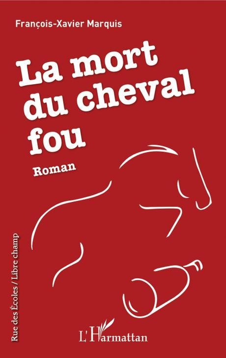 La mort du cheval fou de François-Xavier Marquis