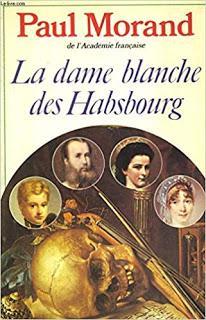 Paul Morand - La dame blanche des Habsbourg (1963)