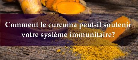Comment le curcuma peut-il soutenir votre système immunitaire?