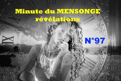 Minute du MENSONGE 97-  NOUVEAU –