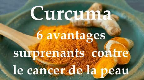 Curcuma : 6 avantages surprenants  contre le cancer de la peau