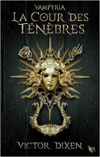 Vampyria tome 1: La cour des Ténèbres de Victor Dixen