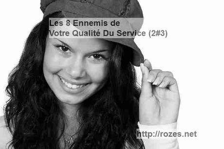 Les 8 Ennemis De Votre Qualité Du Service #2/3
