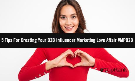 5 conseils pour créer votre histoire d'amour B2B Influencer Marketing # MPB2B