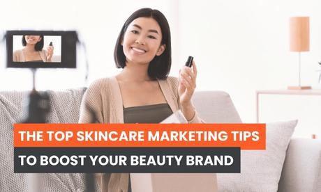 Les meilleurs conseils de marketing pour les soins de la peau pour booster votre marque de beauté