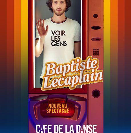 #SPECTACLE - Baptiste Lecaplain - VOIR LES GENS - Du 21 au 31 décembre 2020 au Café de la Danse !