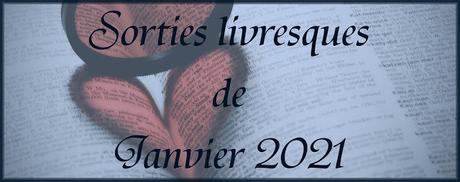 #33 Sorties livresques de Janvier 2021