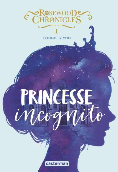 Rosewood Chronicles, T1 : Princesse incognito
