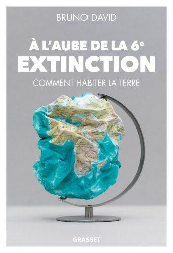 Idée lecture : « À l'aube de la 6e extinction » - Bruno David
