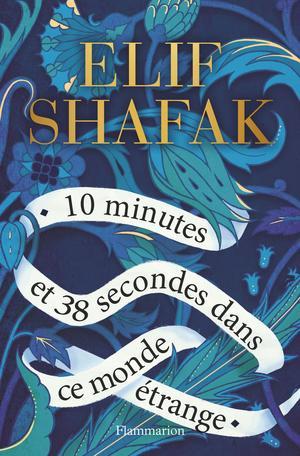 Elif Shafak – 10 minutes et 38 secondes dans ce monde étrange ****