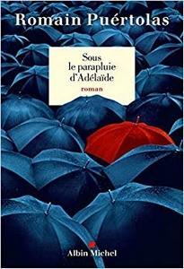 Sous le parapluie d'Adélaïde, Romain Puértolas