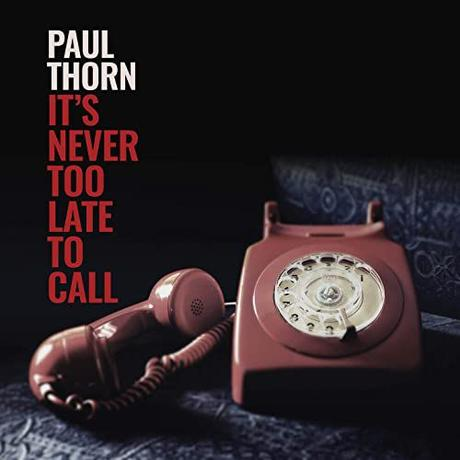 Album - It's Never Too Late To Call by Paul Thorn