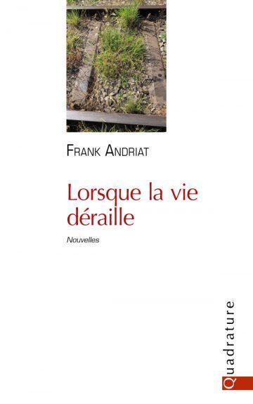 Lorsque la vie déraille, de Franck Andriat