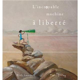 L'incroyable machine à liberté de Kirly Saunders illustré par Matt Ottley