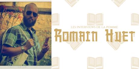 Les interviews de la Pomme : Romain Huet