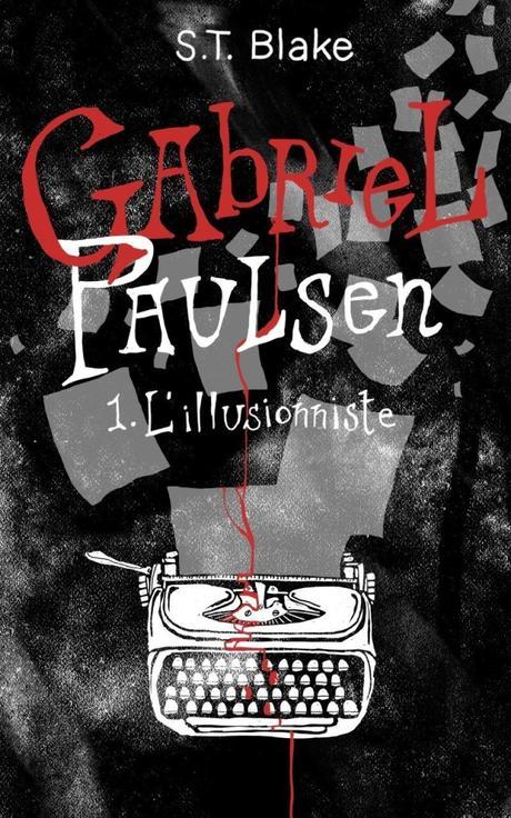 {Découverte} Lecture Commune #3 : Gabriel Paulsen, Tome 1 : l'illusionniste – S.T.Blake