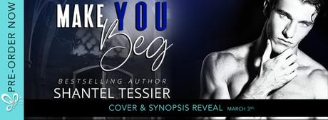 Cover Reveal – Découvrez la couverture VO de Make You Beg de Shantel Tessier