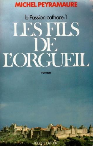 livre,culture,histoire,auteur,michel peyramaure,la passion cathare,les fils de l'orgueil