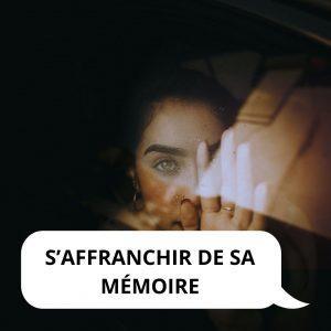 S'affranchir de sa mémoire