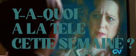 [Y-A-QUOI A LA TELE CETTE SEMAINE ?] : #126. Semaine du 7 au 13 mars